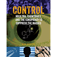 Control: MKUltra, Chemtrails and the Conspiracy to Suppress the Masses