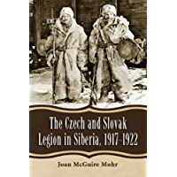 The Czech and Slovak Legion in Siberia, 1917–1922