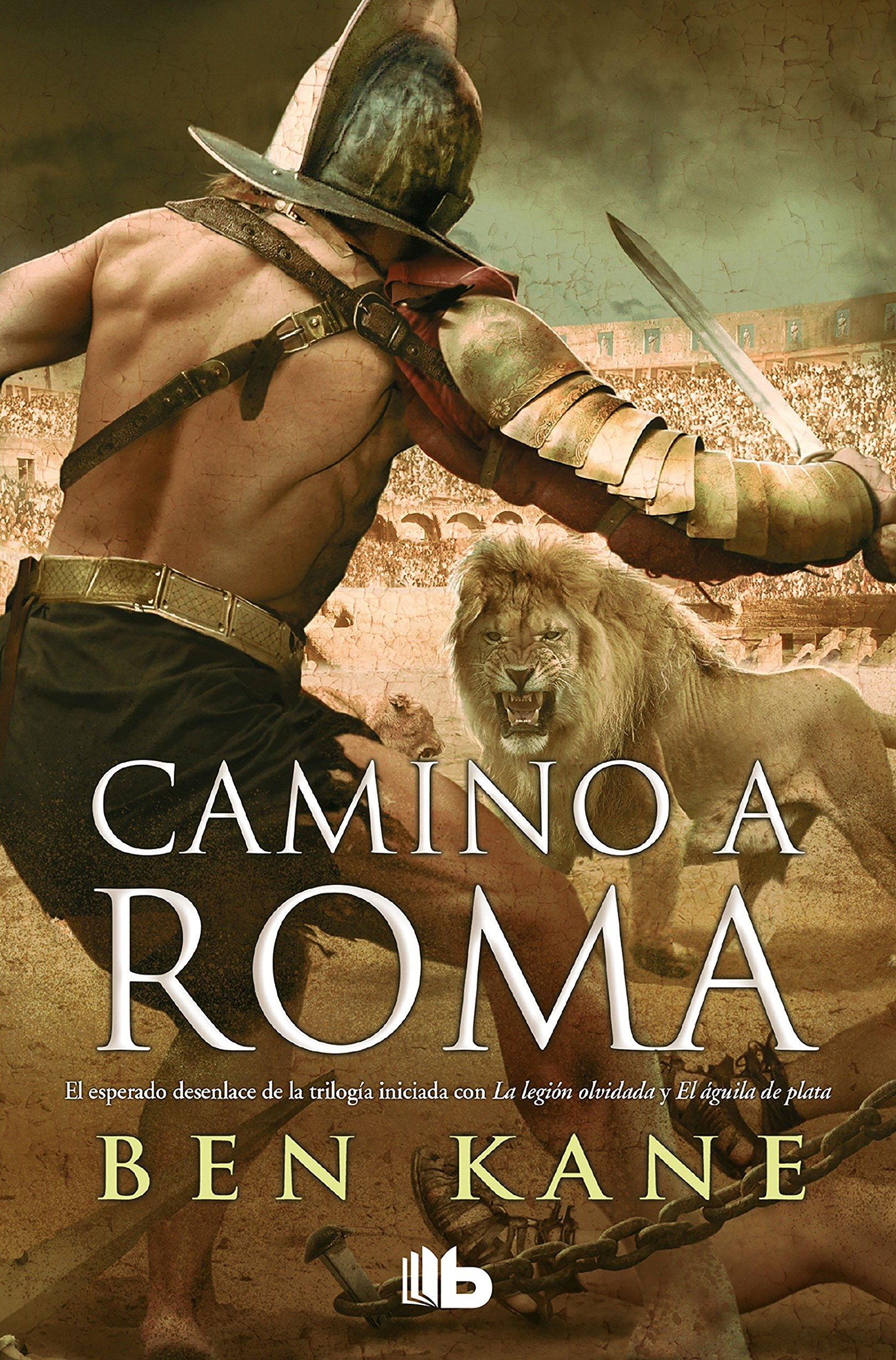 Camino a Roma (La Legión Olvidada 3) (B DE BOLSILLO TAPA DURA) por Ben Kane