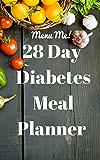 28 Day Diabetes Diet Meal Planner- Menu Me!: Lower Carb Menus & Easy Recipes