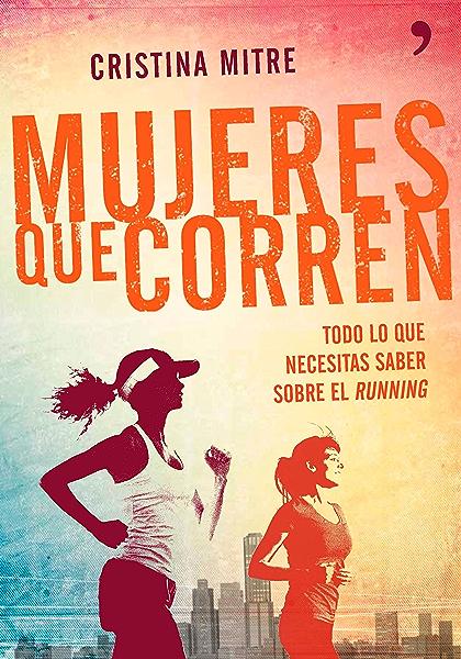 Mujeres que corren: Todo lo que necesitas saber sobre el running ...