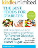 DIABETES: The Best Foods for Diabetes - 100 Easy, Delicious and Mouthwatering Superfoods to Reverse Diabetes and Lower…