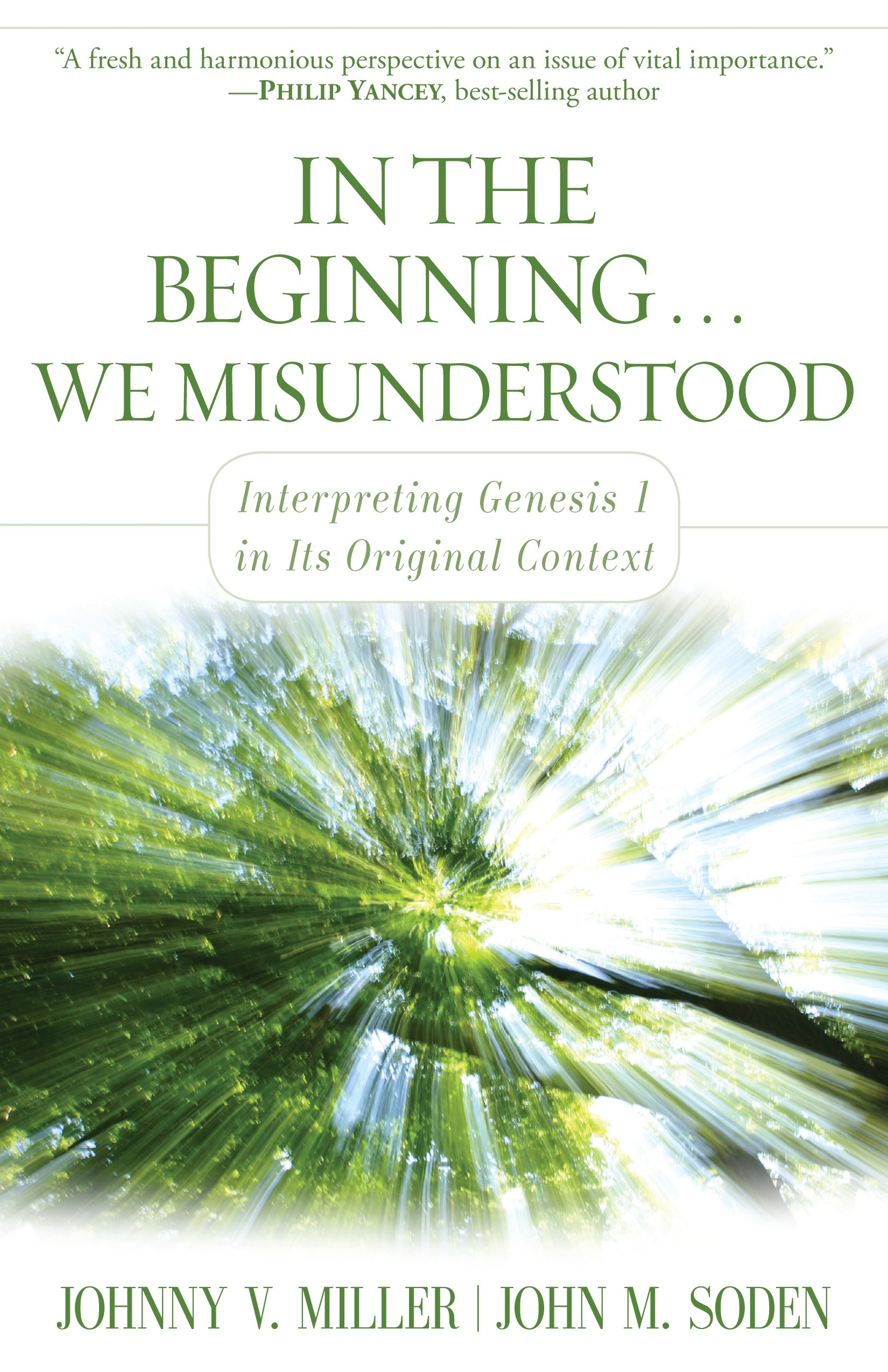 In the Beginning... We Misunderstood: Interpreting Genesis 1 in Its  Original Context: Johnny V. Miller, John M. Soden: 9780825439278:  Amazon.com: Books