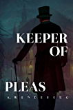 Keeper of Pleas: A Dark Victorian Crime Novel (Keeper of Pleas Mysteries)