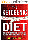 Ketogenic Diet: Lose Up to 20 Pounds, 4 Inches and Restore Overall Health! -- in 21 Days ( New Research, New Recipes )