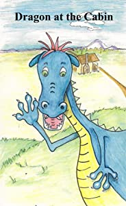 Dragon at the Cabin: A Rhyming Picture Book About Stranger Safety (Children's Picture Books That Teach Life Lessons 1)