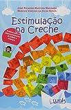 Estimulação na Creche. Práticas Para Desenvolvimento de Bebês e Crianças