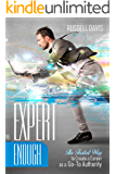 Expert Enough: The Fastest Way to Create a Career as a Go-To Authority