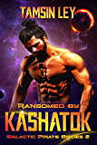 Ransomed by Kashatok (Galactic Pirate Brides Book 2)