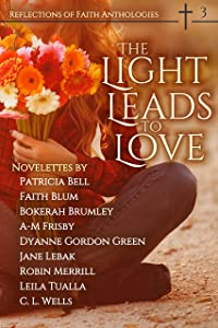 The Light Leads to Love (Reflections of Faith Book 3)