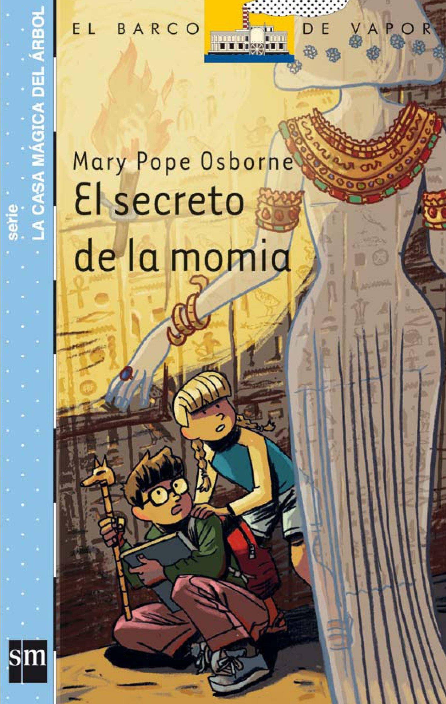 El secreto de la momia / Mummies in the Morning (El Barco De Vapor: La Casa Magica Del Arbol / The Steamboat: Magic Tree House) (Spanish Edition) (Spanish) ...