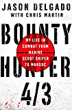Bounty Hunter 4/3: My Life in Combat from Marine Scout Sniper to MARSOC