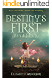 DESTINY'S FIRST AWAKENING: BOOK ONE OF THE CHOSEN ONE PROPHECY