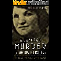 A Jazz Age Murder in Northwest Indiana: The Tragic Betrayal of Nettie Diamond (True Crime)