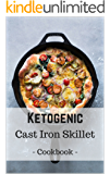 Ketogenic Cast Iron Skillet Cookbook: Delicious, Healthy, and Easy Keto Skillet Meals