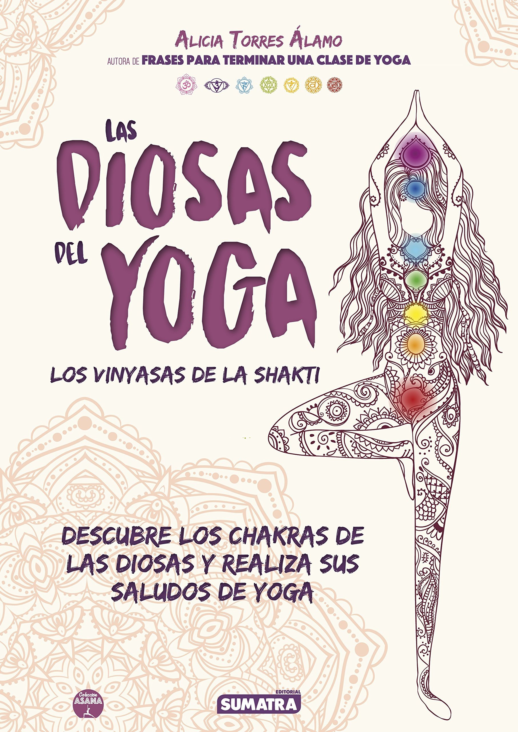 Las diosas del yoga : los vinyasas de la shakti: Alicia ...