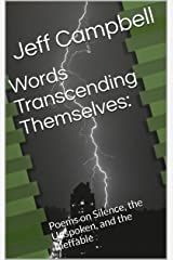 Words Transcending Themselves:: Poems on Silence, the Unspoken, and the Ineffable Kindle Edition