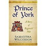 Prince of York: A Story of Reginald Pole (Plantagenet Embers)