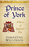 Prince of York: A Story of Reginald Pole (Plantagenet Embers Novellas Book 3)