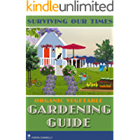 Surviving Our Times: Organic Vegetable Gardening Guide