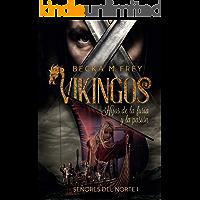 Vikingos: Hijos de la furia y la pasión: Novela de romance histórico, de erótica y de Vikingos. (Señores del Norte nº 1)