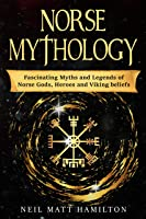 Norse Mythology: Fascinating Myths And Legends Of