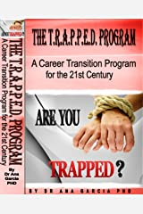 The T.R.A.P.P.E.D. Program: A Career Transition Program for the 21st Century Kindle Edition