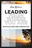 Leading From Where You Are: How Every Person Can Help or Hinder the Collaborative Culture