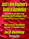 Jack's New Beginner's Guide to AutoHotkey: Absolutely the Best Free Windows Utility Software Ever! Add Power to Any Version of Windows! Now Includes AutoHotkey ... Code! (AutoHotkey Tips and Tricks Book 1)