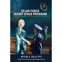 US Air Force Secret Space Program: Shifting Extraterrestrial Alliances & Space Force (Secret Space Programs Book 4) (English Edition)
