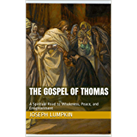 The Gospel of Thomas : A Spiritual Road to Wholeness, Peace, and Enlightenment