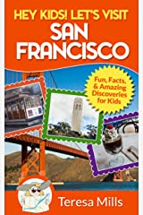 Hey Kids! Let's Visit San Francisco: Fun Facts and Amazing Discoveries for Kids (Hey Kids! Let's Visit Travel Books #5) Kindle Edition