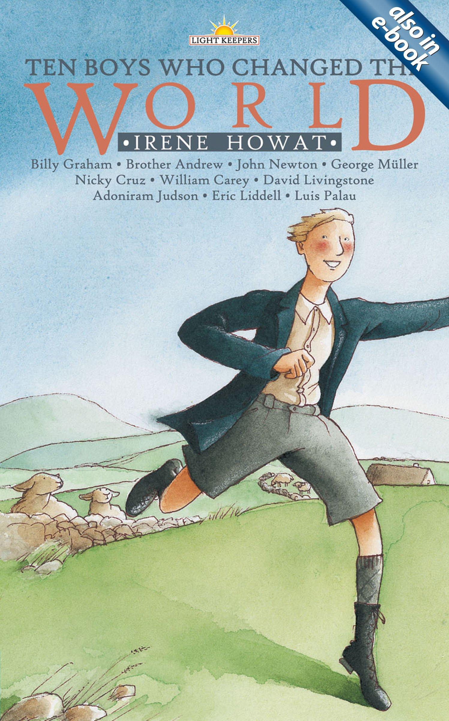 Ten Boys Who Changed The World (lightkeepers): Irene Howat: 9781857925791:  Amazon: Books
