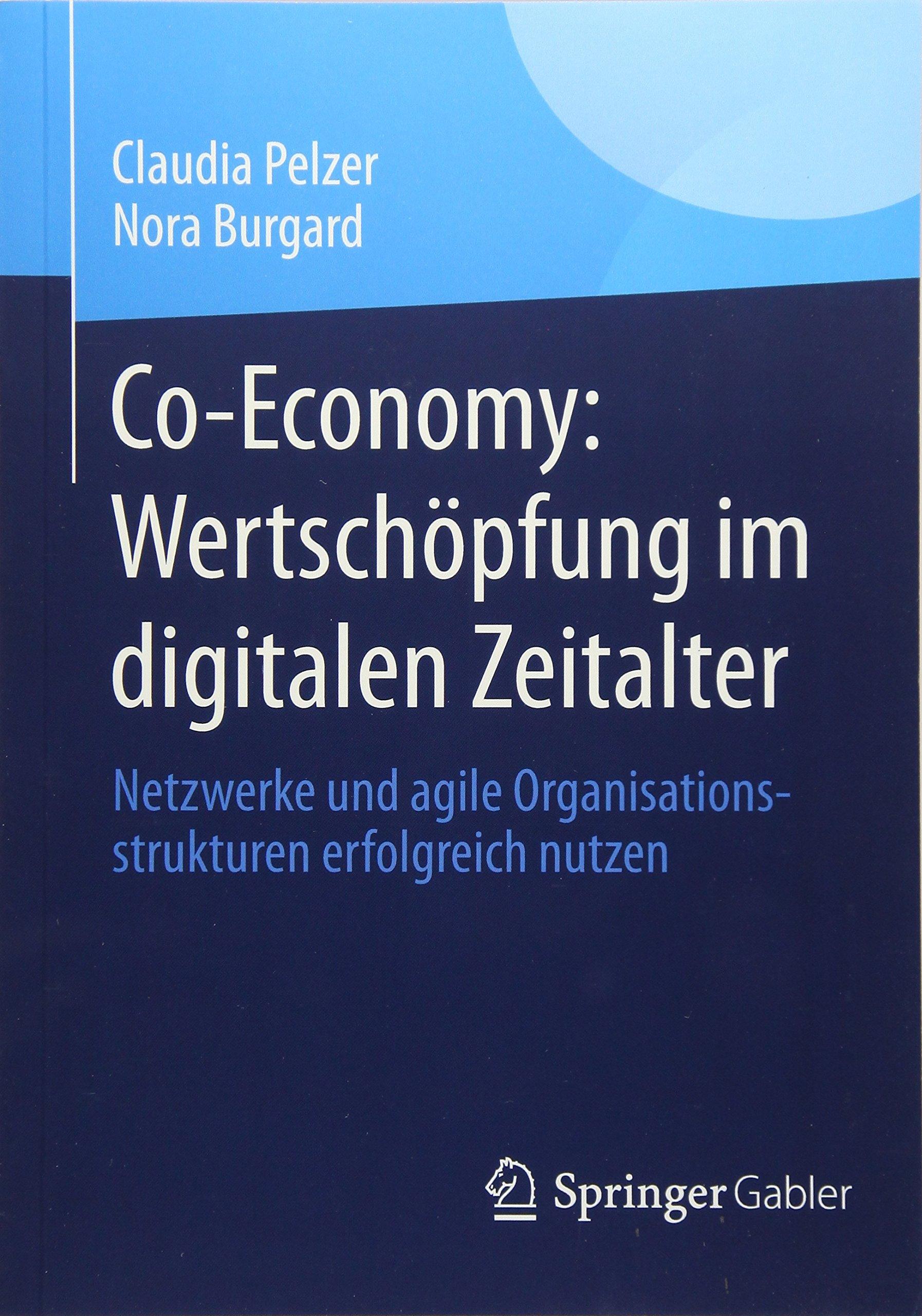 Co-Economy: Wertschöpfung im digitalen Zeitalter: Netzwerke und agile Organisationsstrukturen erfolgreich nutzen