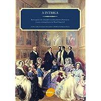 A intriga : Retrospecto de intricados acontecimentos históricos e suas consequências no Brasil imperial: Retrospecto de…