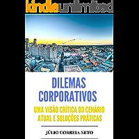 Dilemas Corporativos: Uma visão crítica do cenário atual e soluções práticas (Visão Geral Livro 1)