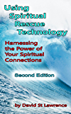 Using Spiritual Rescue Technology: Harnessing the Power of Your Spiritual Connections