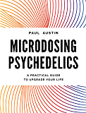 Microdosing Psychedelics: A Practical Guide to Upgrade Your Life (English Edition)