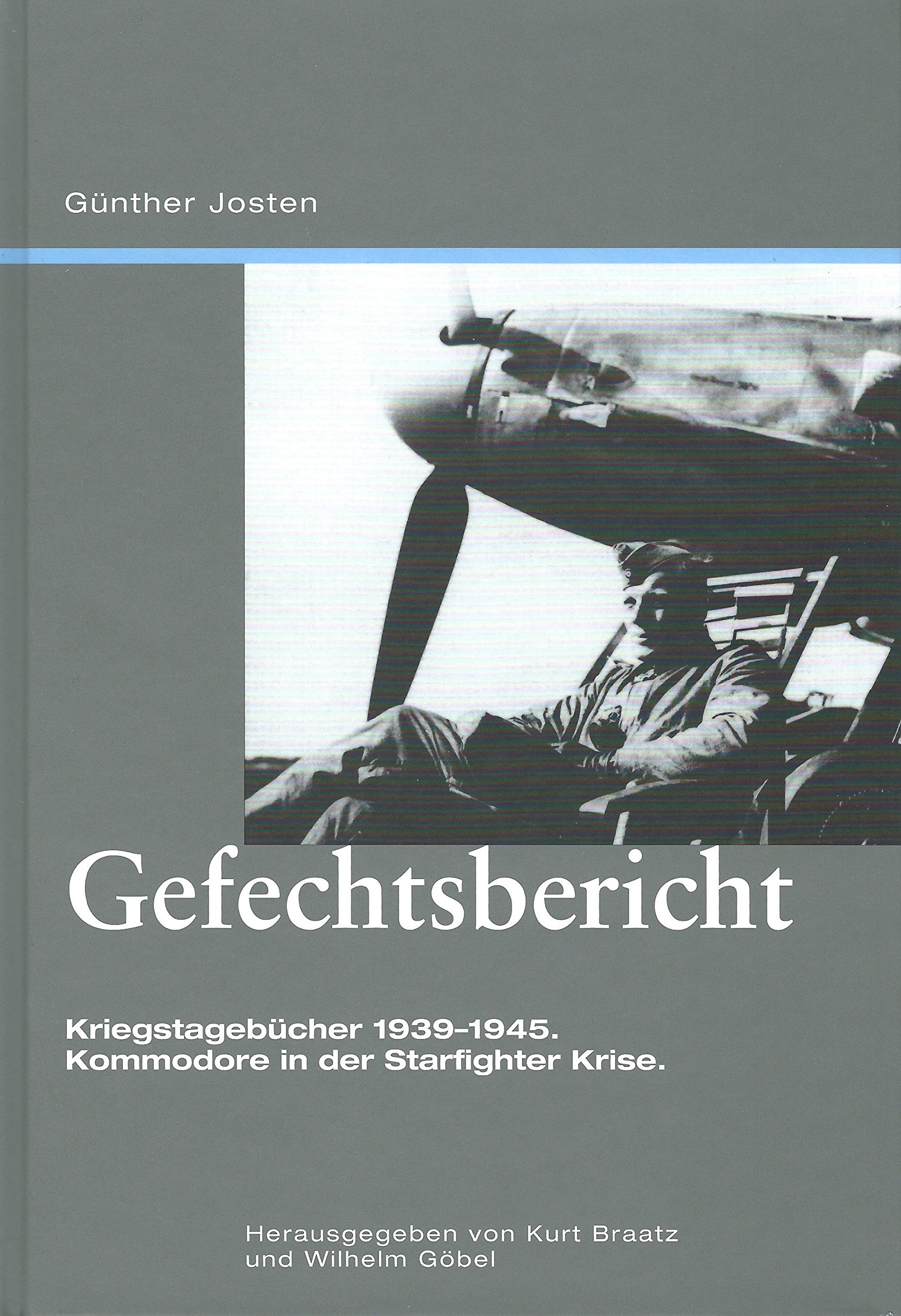 Gefechtsbericht: Kriegstagebücher 1939-1945. Kommodore in der Starfighter-Krise.