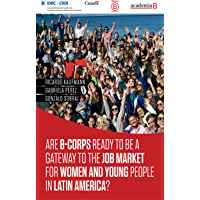 Are B-Corps ready to be a gateway to the job market for women and young people in Latin America? (Spanish Edition)