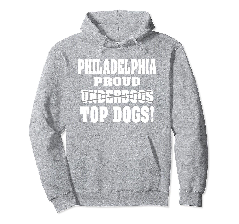 Philadelphia Proud Underdogs Top Dogs! Hoodie-ah my shirt one gift