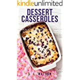 Dessert Casseroles: Delicious Desserts Made In Your Casserole Dishes! (Southern Cooking Recipes Book 64)