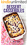 Dessert Casseroles: Delicious Desserts Made In Your Casserole Dishes! (Southern Cooking Recipes)