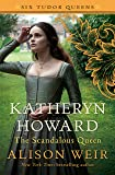 Katheryn Howard, The Scandalous Queen: A Novel (Six Tudor Queens)