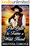The Path To Tame a Wild Heart: A Historical Western Romance Novel
