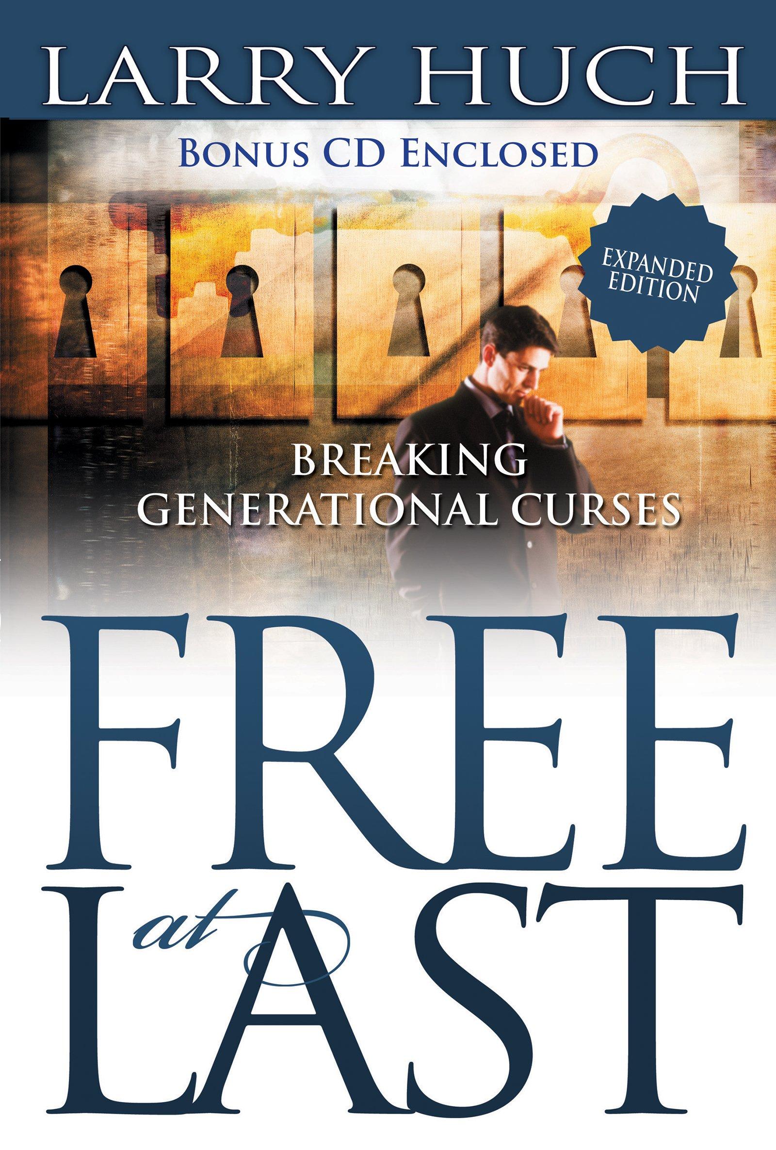 Free at Last: Breaking Generational Curses: Larry Huch, Benny Hinn