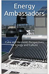 Energy Ambassadors: Cuba and Vermont: Perspectives on Energy and Culture Kindle Edition
