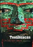 Teotihuacán: La cité des Dieux