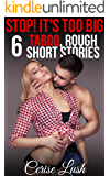 Stop! It's Too Big : 6 TABOO, Rough Short Stories