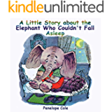 Children's picture book: A Little Story about the Elephant Who Couldn't Fall Asleep: Bedtime story(Beginner reader, Books for kids, Children Books, Books for Kids age 2-10, Bedtime & Dreaming Books)